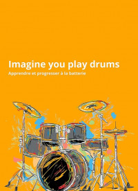 METHODE IMAGINE YOU PLAY DRUMS